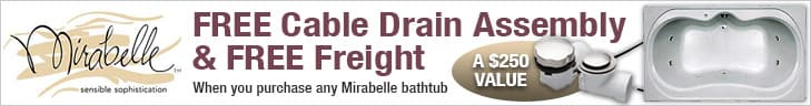 Free Cable Drain and Free Freight on Mirabelle Tubs