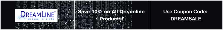 Save an additional 10% on all DreamLine products. Use coupon code: DREAMSALE